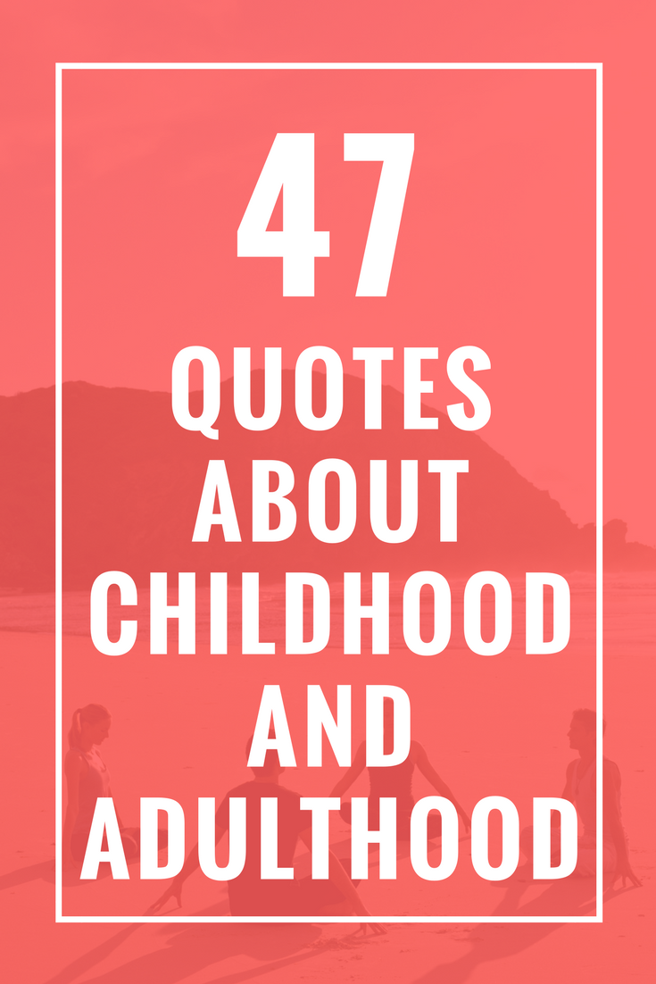 47 Quotes About Childhood And Adulthood Celebrate Yoga Childhood Quotes Adulthood Quotes Quotes