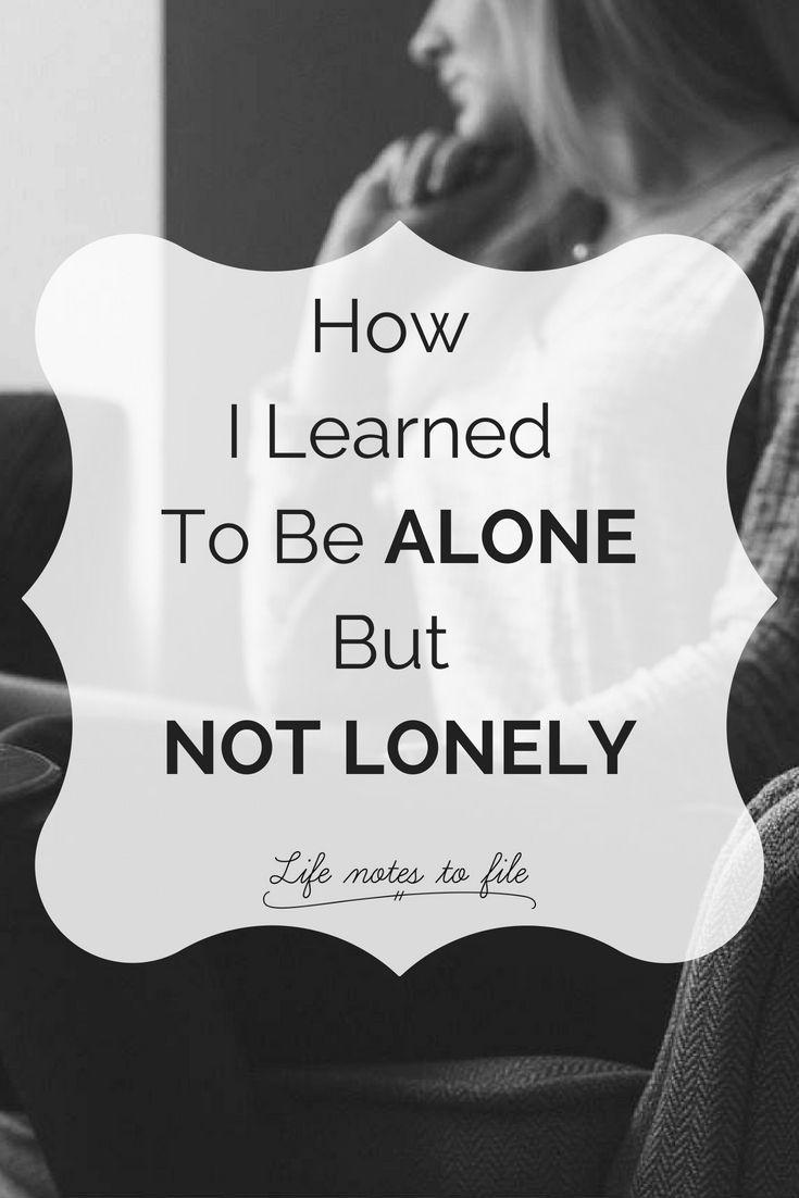 How I Learned To Be Alone But Not Lonely - Life Notes to File