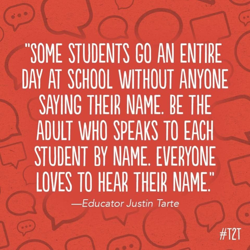Be The Adult Who Speaks To Each Student By Name Everyone Loves To