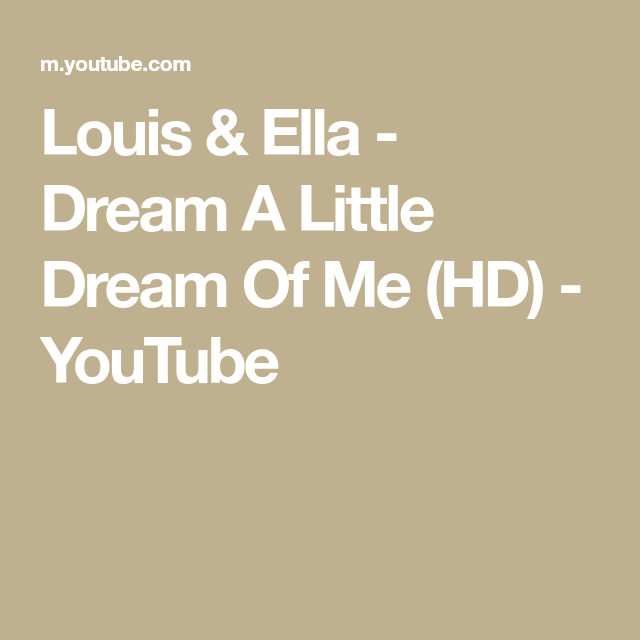 Louis Ella Dream A Little Dream Of Me Hd Youtube Louis Dreamy Dream