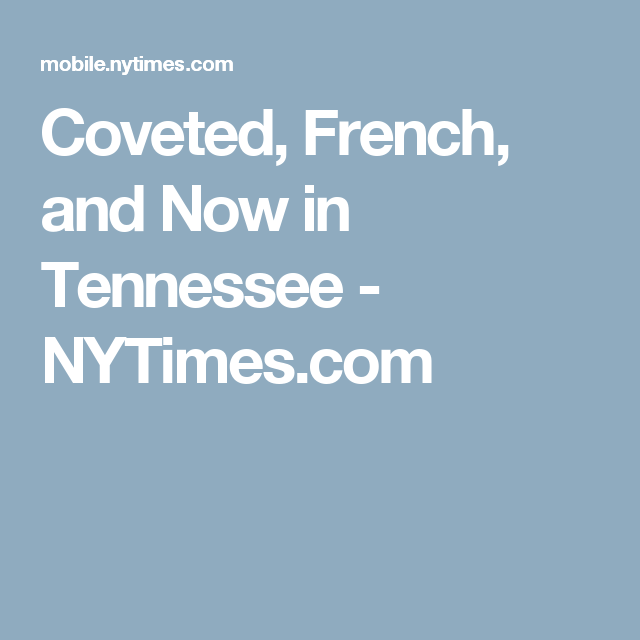 Coveted, French, and Now in Tennessee - NYTimes.com