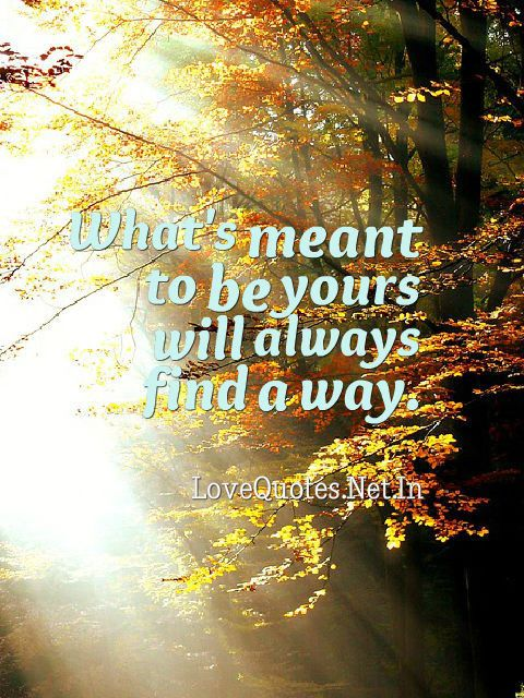 Whats Meant To Be Yours Will Always Find A Way Lovequotes Food