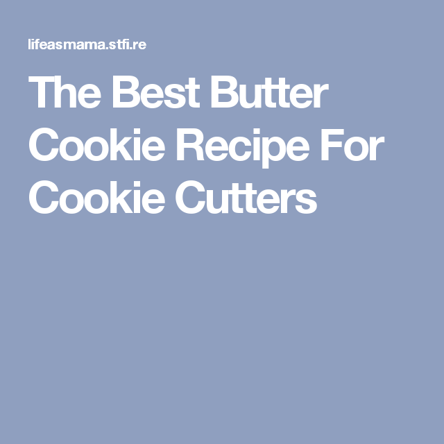The Best Butter Cookie Recipe For Cookie Cutters