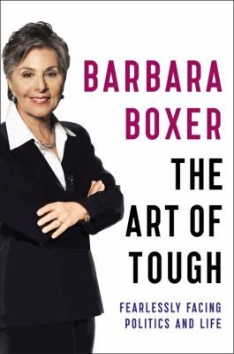 The art of tough : fearlessly facing politics and life / Barbara Boxer. This title is not available in Middleboro right now, but it is owned by other SAILS libraries. Place your hold today!