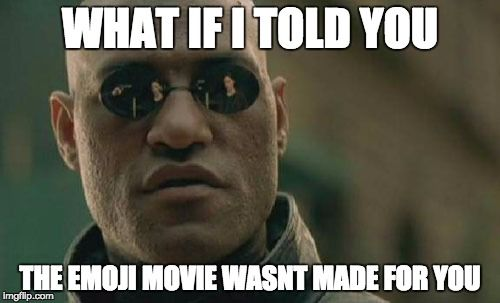 To all these adult redditors freaking out about 'The Emoji Movie'