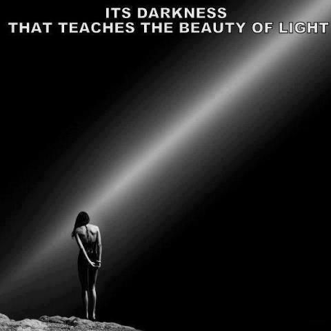 It S Darkness That Teaches The Beauty Of Light Light And Dark Quotes Light Quotes Light In The Dark