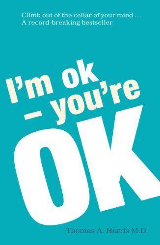 I M Ok You Re Ok By Thomas A Harris Http Www Amazon Co Uk Dp