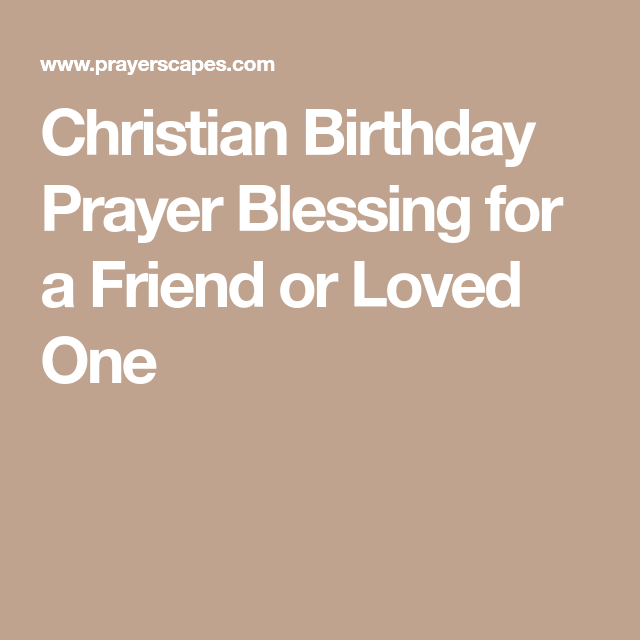 Christian Birthday Prayer Blessing For A Friend Or Loved One