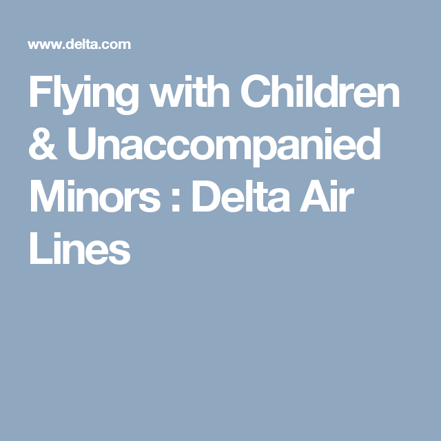 Flying with Children & Unaccompanied Minors : Delta Air Lines ...