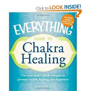 The Everything Guide to Chakra Healing: Use your body's subtle energies to promote health, healing, and happiness (Everything Series)