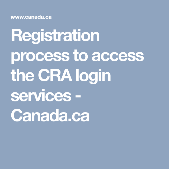 Registration Process To Access The Cra Login Services Canada Ca Registration Login Access