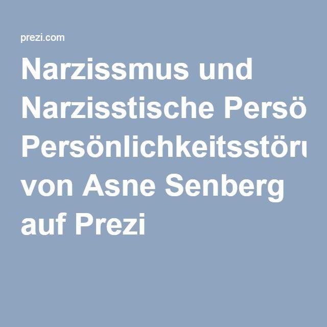 Narzissmus und Narzisstische Persönlichkeitsstörungen von Asne Senberg auf Prezi