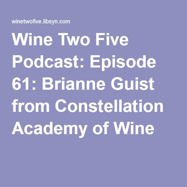 Wine Two Five Podcast: Episode 61: Brianne Guist from Constellation Academy of Wine