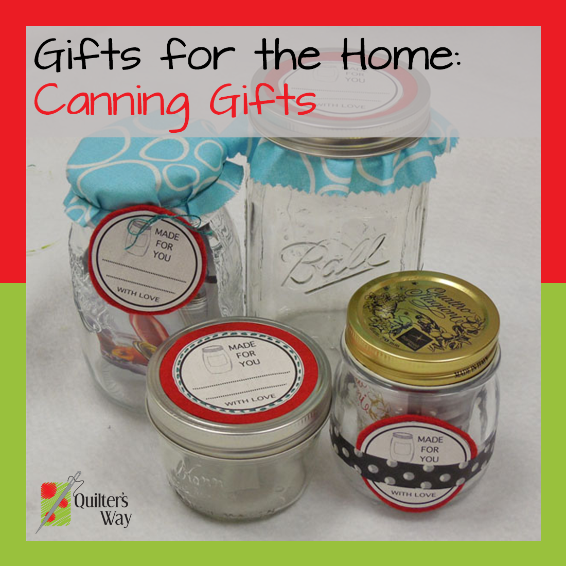Join Quilter's Way as they blog 31 gift ideas through the month of July. Day 20 demonstrates way to decorate handmade canned gifts.