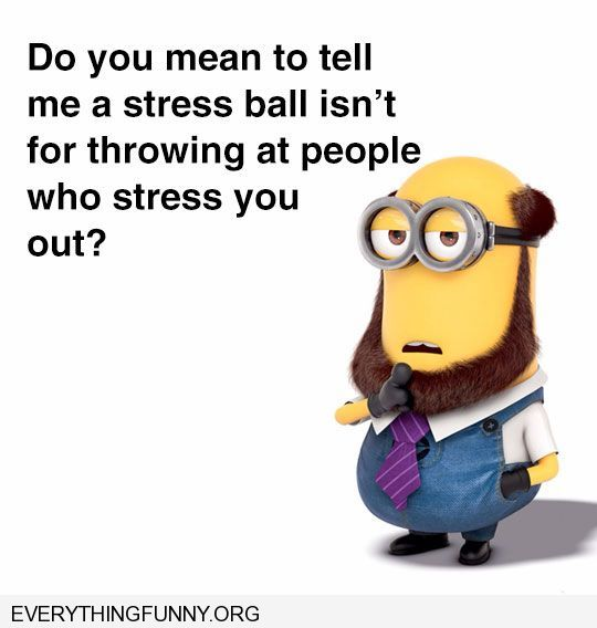 Funny Work Stress Meme : Funny minion quotes do you mean a stress ball isn t for