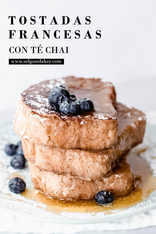 Cómo Hacer Las Mejores Tostadas Francesas Saborizadas Con Té Chai Recetas De Cocina Francesa Receta De Tostadas Francesas Tostada Francesa