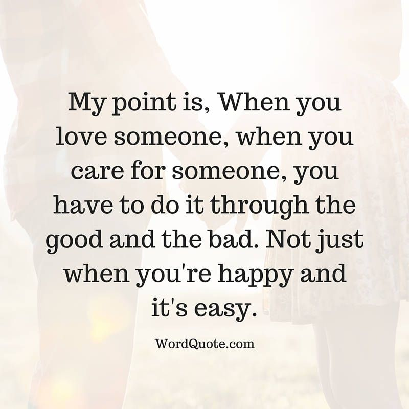 My Point Is When You Love Someone When You Care For Someone Loving Someone Quotes When You Love Loving Someone