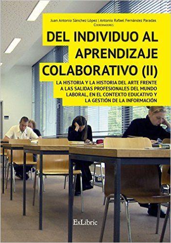 Del individuo al aprendizaje colaborativo II. La Historia y la Historia del Arte frente a las salidas profesionales del mundo laboral, el contexto educativo y la gestión de la información