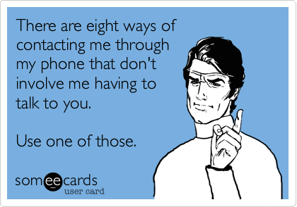 I hate talking on the phone.