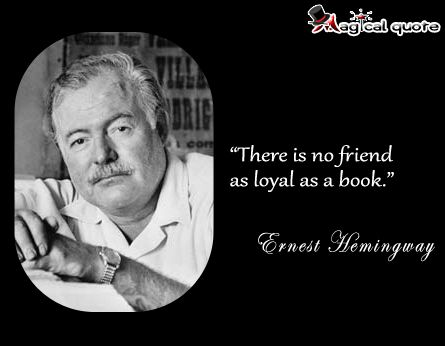 #ErnestHemingway - There is no #friend as loyal as a #book. #quotes