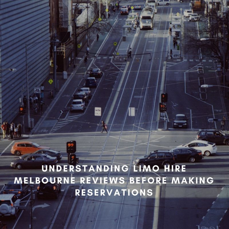 UNDERSTANDING LIMO HIRE MELBOURNE REVIEWS BEFORE MAKING