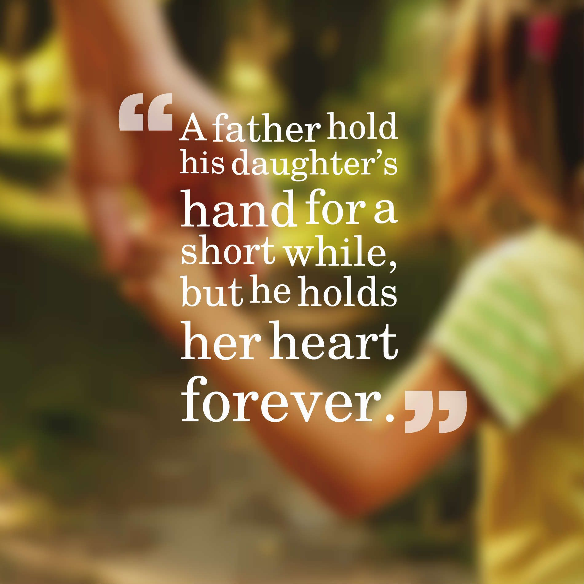 Father Daughter Quotes A father hold his daughter's hand for a short while, but he holds  Father Daughter Quotes