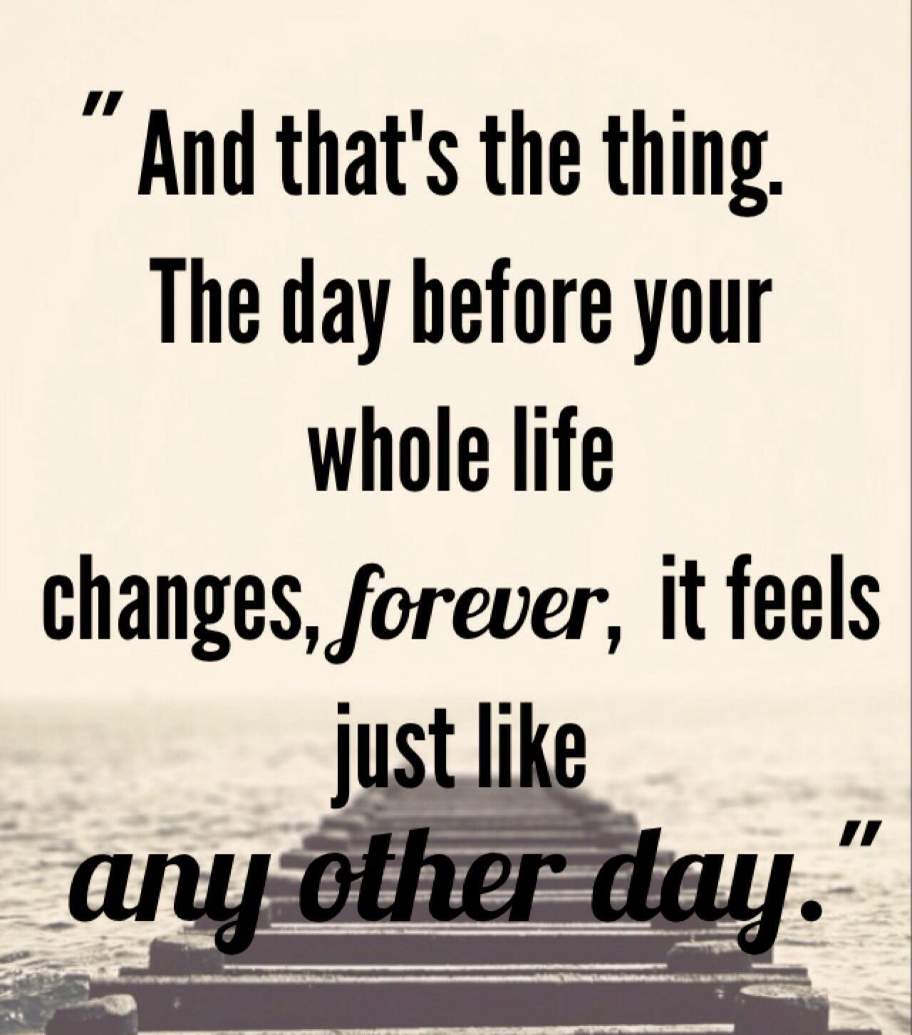 Whole Life Quote Fascinating And That's The Thingthe Day Before Your Whole Life Changes