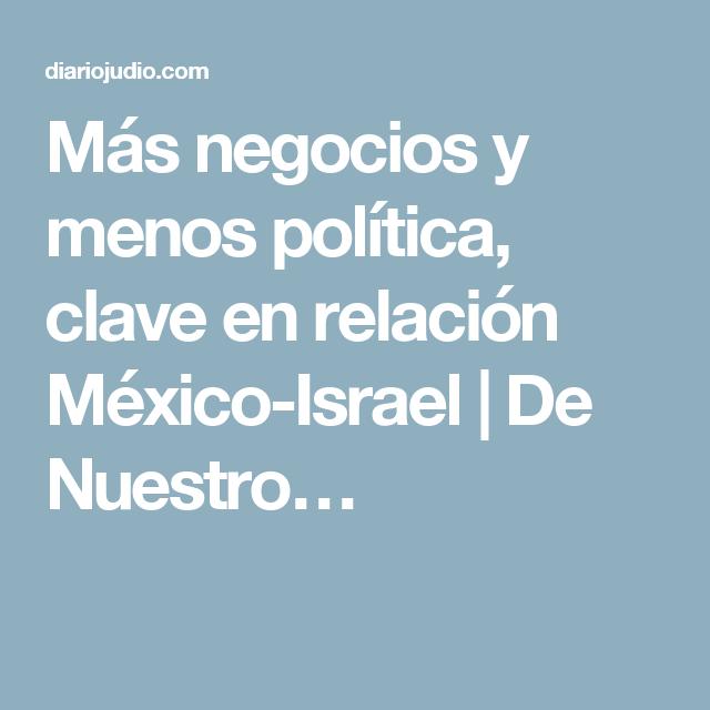 Más negocios y menos política, clave en relación México-Israel | De Nuestro…