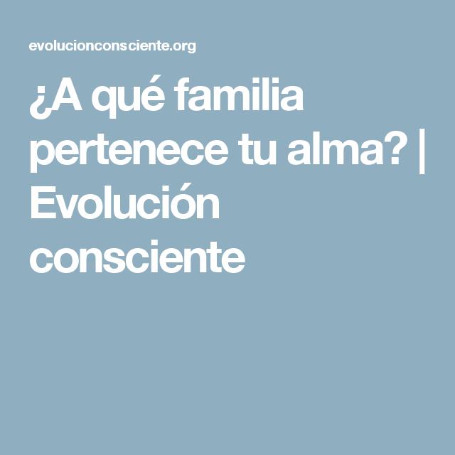 ¿A qué familia pertenece tu alma? | Evolución consciente