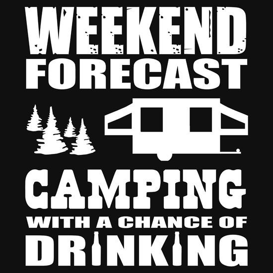 ae5377789 Weekend Forecast Camping with a chance of Drinking | Unisex T-Shirt ...