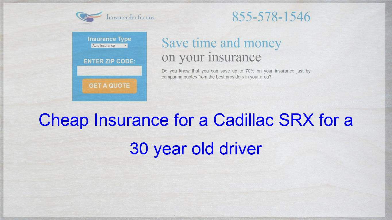 Pin On Cheap Insurance For A Cadillac Srx For A 30 Year Old Driver