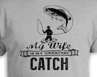 e0561ad11fca Funny Fishing Shirt Husband Gifts For Fishermen Fishing T Shirt For Him  Outdoorsman Gift My Wife Is My Greatest Catch Mens Tee FAT-188