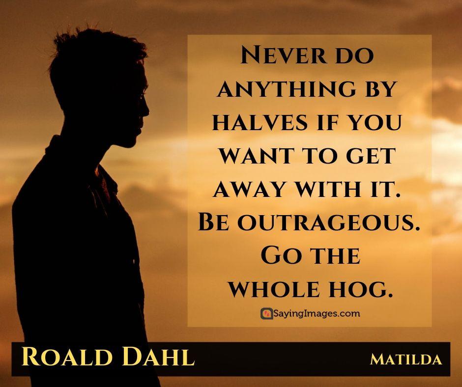 30 Roald Dahl Quotes on Hope and Magic Matilda roald
