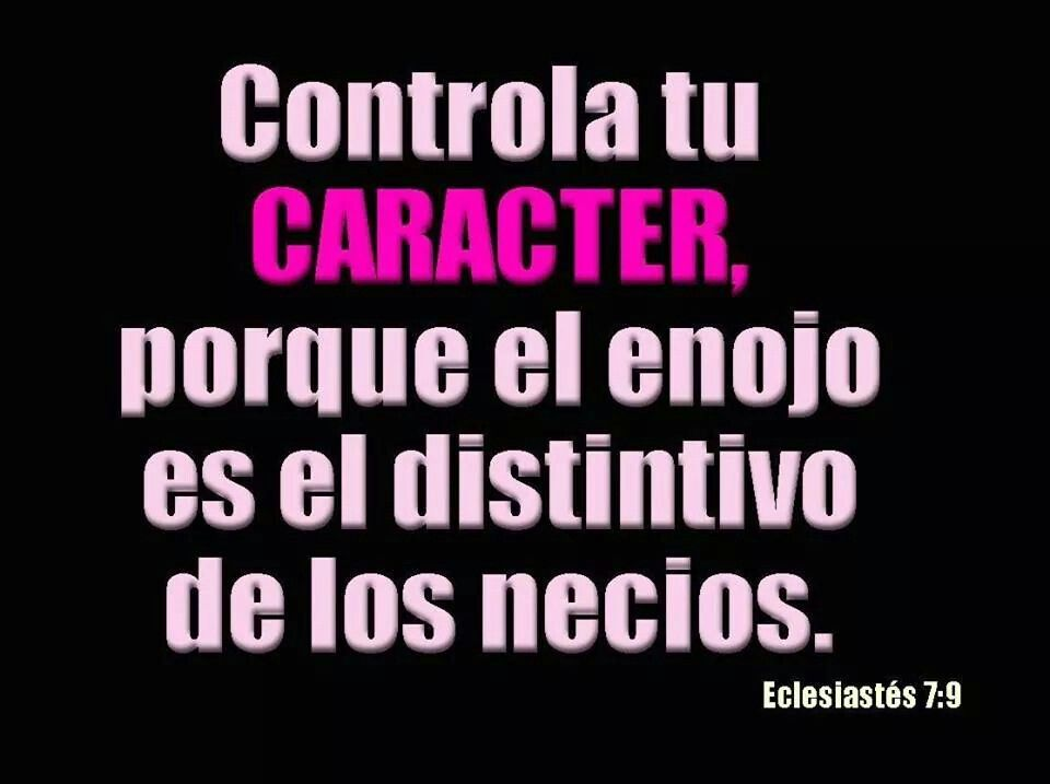 Controla tu carácter.