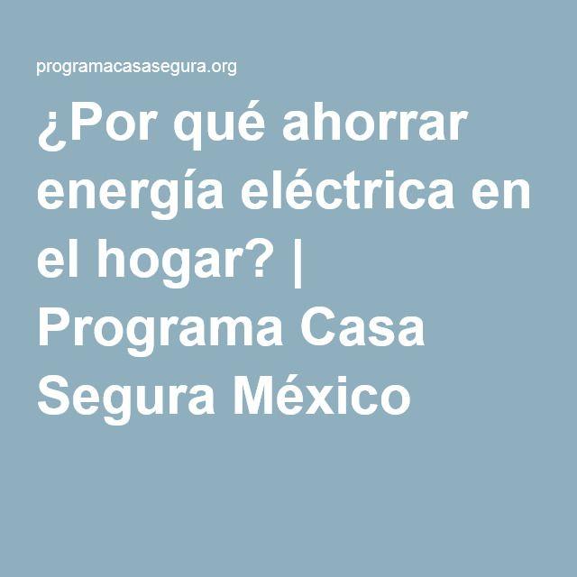 ¿Por qué ahorrar energía eléctrica en el hogar? | Programa Casa Segura México