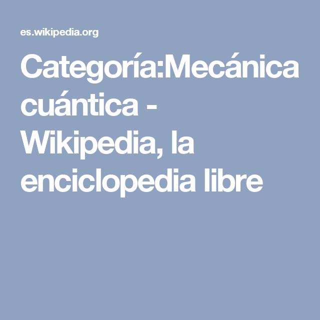 Categoría:Mecánica cuántica - Wikipedia, la enciclopedia libre