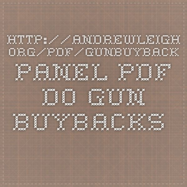 http://andrewleigh.org/pdf/GunBuyback_Panel.pdf  Do Gun Buybacks Save Lives? Evidence From Panel Data