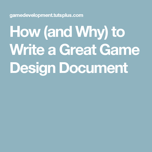 How And Why To Write A Great Game Design Document Digital - How to write a game design document