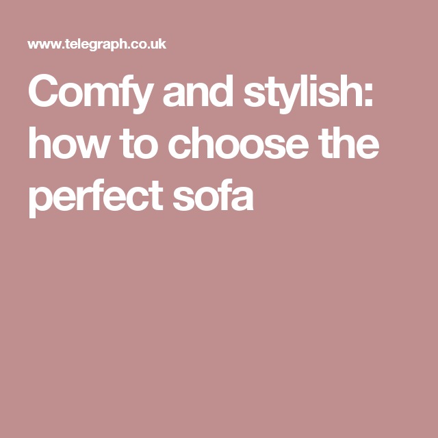 Comfy and stylish: how to choose the perfect sofa | Living room ...