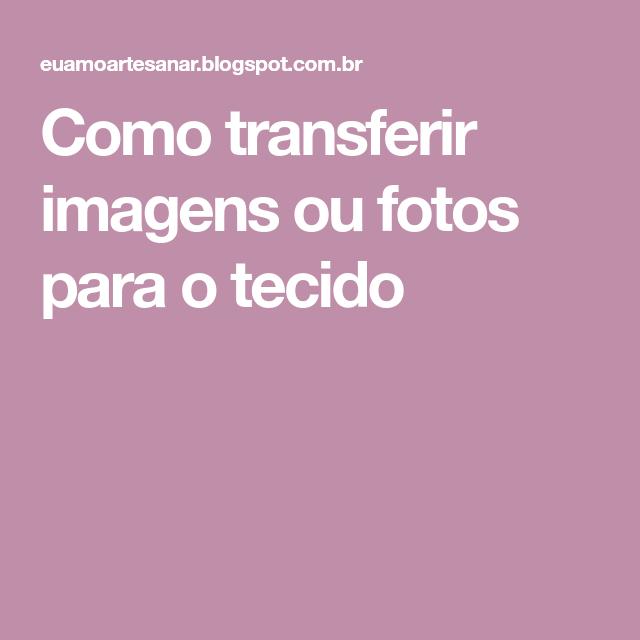 Como transferir imagens ou fotos para o tecido