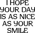 See More at http://LabelMeHappy.com | I Hope your Day is as Nice as your Smile