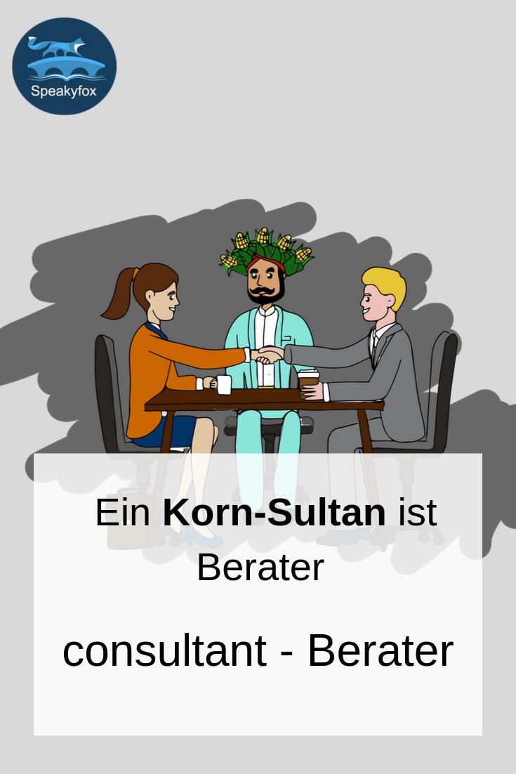 Englisches Wort Consultant Deutsche Ubersetzung Berater Eselsbrucke Ein Korn Sultan Als Ber Englisch Lernen Englisch Lernen App Englische Worter