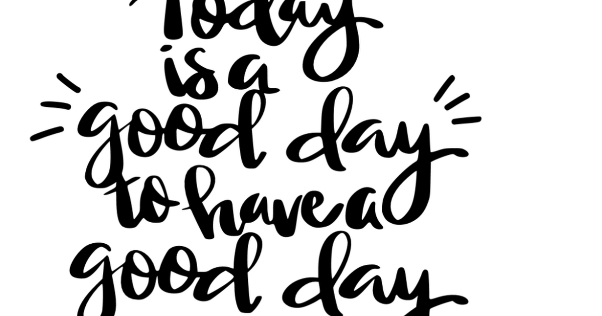 Today Is A Good Day To Have A Good Day Svg File Cricut Crafts Cricut Day