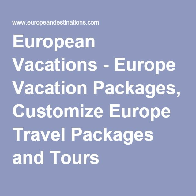 European Vacations Europe Vacation Packages Customize Europe - Europe travel package