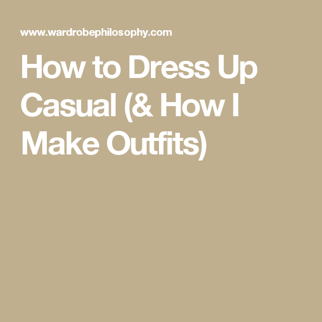How to Dress Up Casual (& How I Make Outfits)