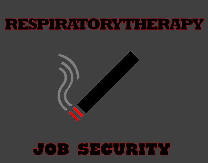 Job Security Respiratory Respiratory Therapist Humor Respiratory Therapist Respiratory Therapy