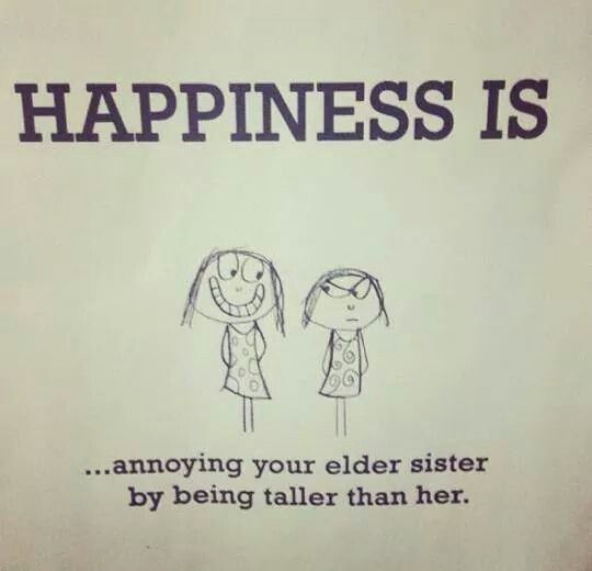 Happiness Is Annoying Both Your Elder Sisters By Being Taller Than Them Sister Quotes Funny Little Sister Quotes Sister Quotes