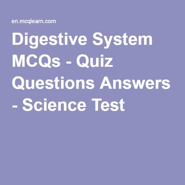 Digestive System MCQs - Quiz Questions Answers - Science Test 1 - copy periodic table of elements quiz 1-18