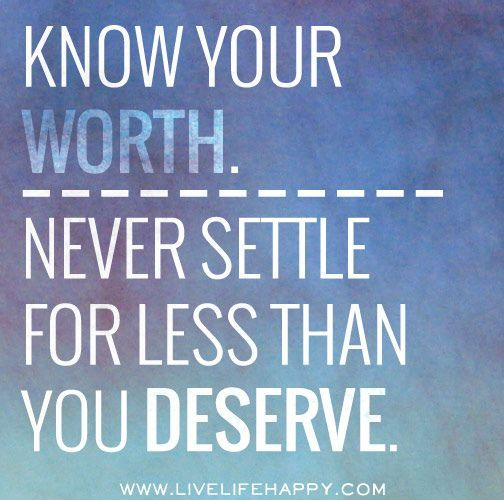 Positive Quotes Know Your Worth Never Settle For Less Than You