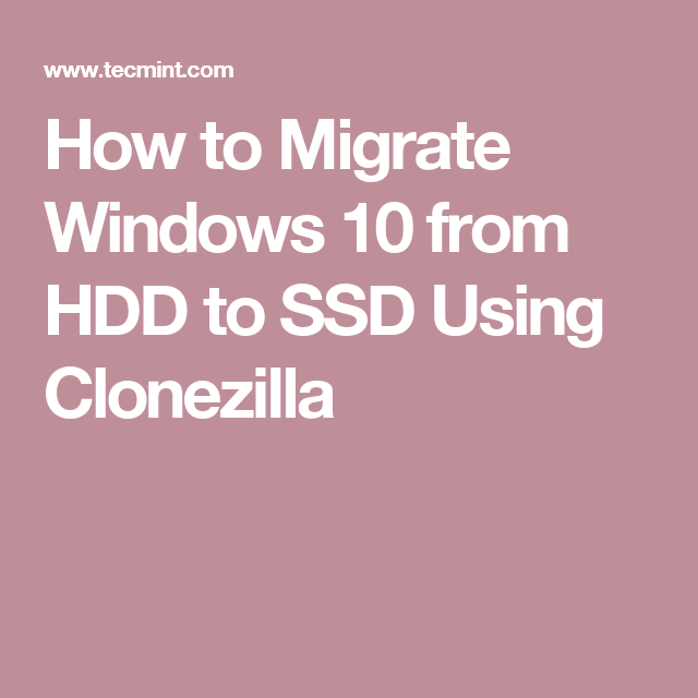 How to Migrate Windows 10 from HDD to SSD Using Clonezilla